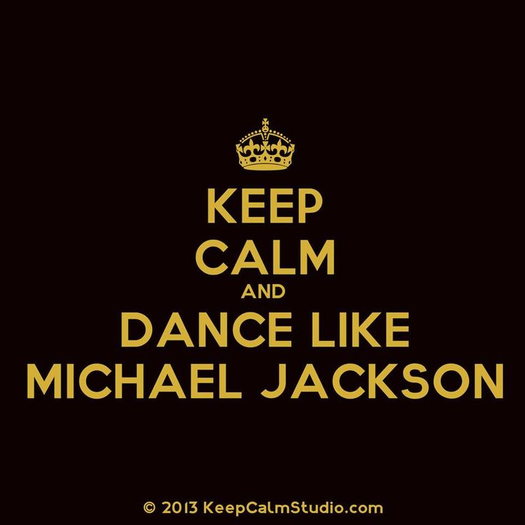Keep Calm and Dance Like Michael Jackson :)