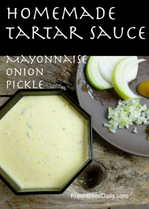 Homemade tartar sauce so wonderful and simple you'll be looking for new reasons to eat it