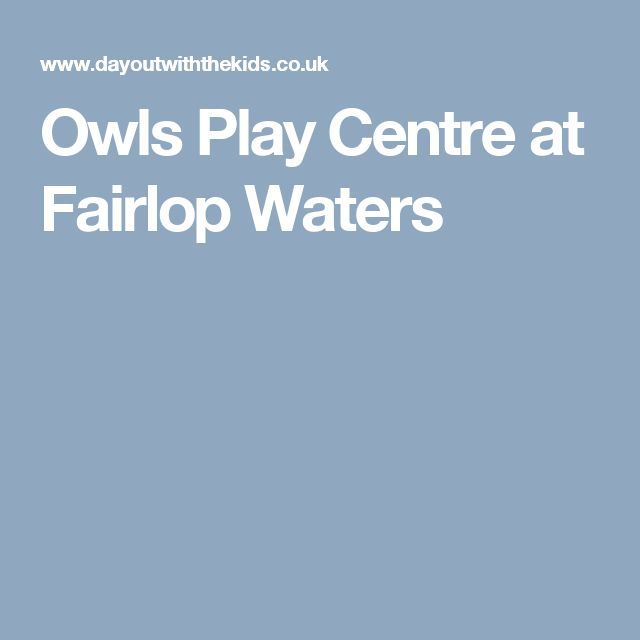 Owls Play Centre at Fairlop Waters