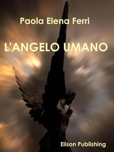 L'angelo umano Paola Elena Ferri
