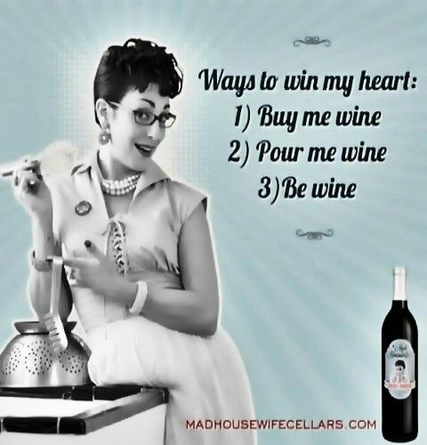 Wine Funnies - Buy me Wine- Pour me Wine- Be Wine #Winelove __[madhousewifecellars.com] I love this WINE!!!