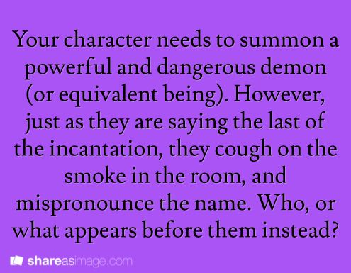 Your character needs to summon a powerful and dangerous demon (or equivalent being). However, just as they are saying the last of the incantation, they cough on the smoke in the room and mispronounce the name. Who, or what, appears before them instead?
