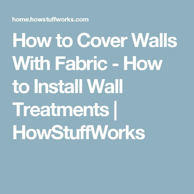 How to Cover Walls With Fabric - How to Install Wall Treatments | HowStuffWorks