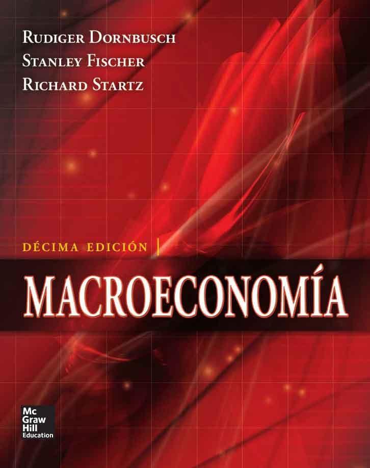 MACROECONOMÍA 10ED Autores: Richard Startz , Rudiger Dornbusch y Stanley Fischer   Editorial: McGraw-Hill Edición: 10 ISBN: 9789701069509 ISBN ebook: 9781456227753 Páginas: 662 Área: Economia y Empresa Sección: Economía