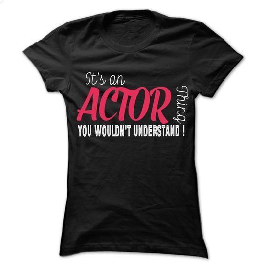 Actor Thing... - 99 Cool Job Shirt ! - design t shirts #best sweatshirt #white hoodies
