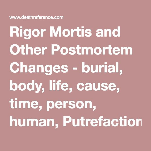 Rigor Mortis and Other Postmortem Changes - burial, body, life, cause, time, person, human, Putrefaction