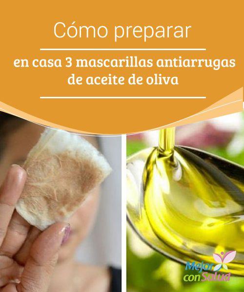 Cómo preparar en casa 3 mascarillas antiarrugas de aceite de oliva  El aceite de oliva está incluido dentro del grupo de grasas saludables que le aportan muchos beneficios al organismo.