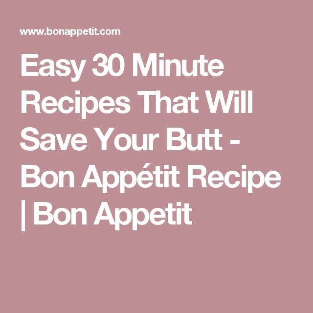 Easy 30 Minute Recipes That Will Save Your Butt - Bon Appétit Recipe | Bon Appetit