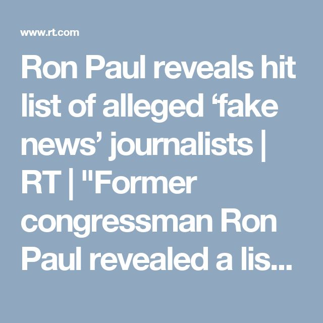 """Ron Paul reveals hit list of alleged 'fake news' journalists   RT   """"Former congressman Ron Paul revealed a list of """"fake news"""" journalists he claims are responsible for """"bogus wars"""" and lies about Hillary Clinton's chances of winning the election. Journalists from CNN, the New York Times, and the Guardian are included."""" Click to read and share the full article."""
