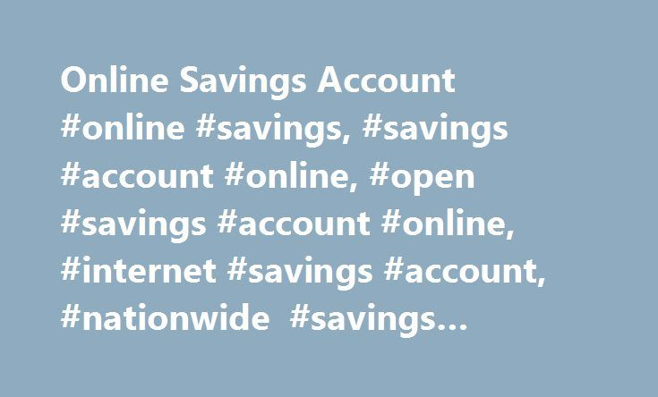 Online Savings Account #online #savings, #savings #account #online, #open #savings #account #online, #internet #savings #account, #nationwide #savings #account http://seattle.remmont.com/online-savings-account-online-savings-savings-account-online-open-savings-account-online-internet-savings-account-nationwide-savings-account/  # Enjoy great benefits with a Nationwide online savings account Enjoy low or no fees Nationwide offers some of the lowest bank fees around. $0 monthly maintenance fee…