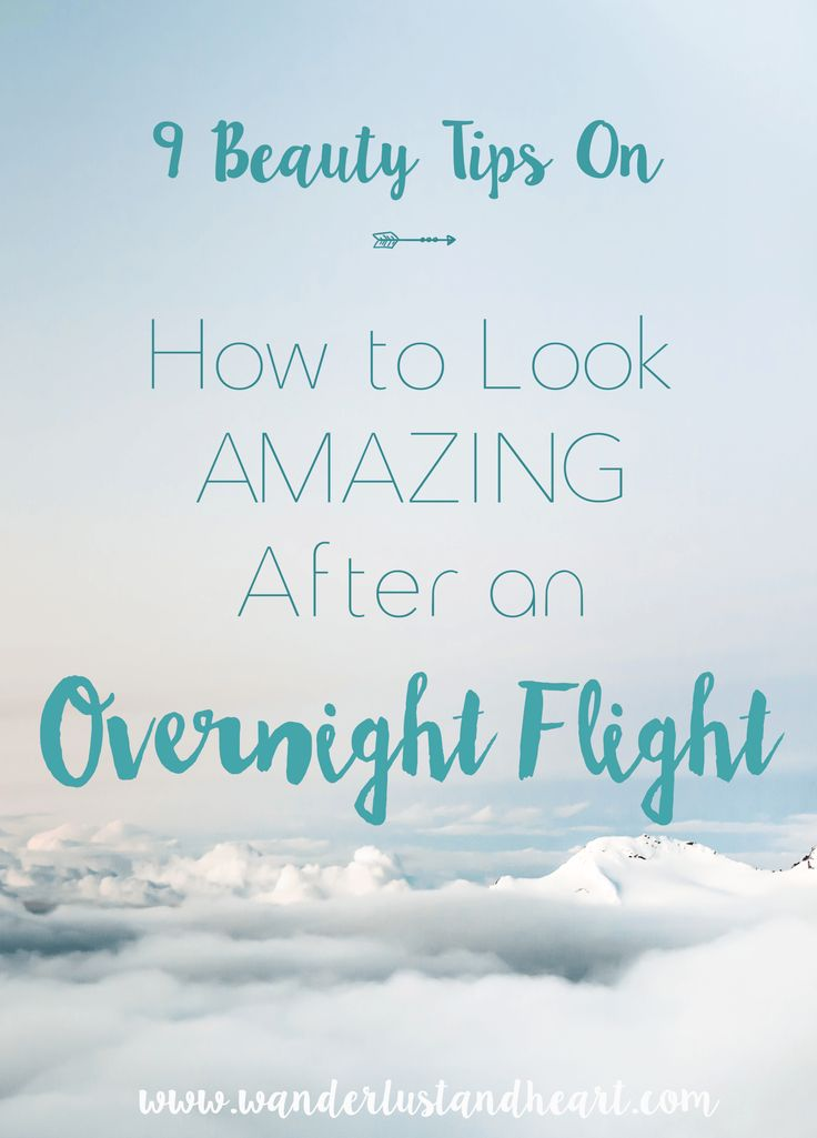 Overnight Beauty Routine - Wanderlust + Heart  Want to get off your long overnight fight looking great instead of groggy? Here are my 7 tips to help!