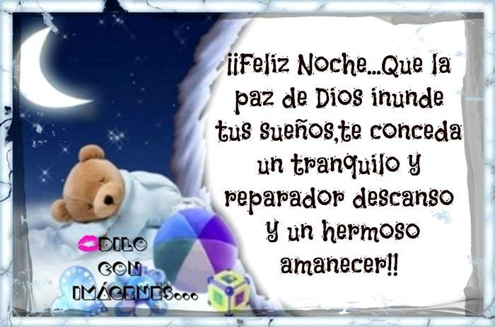 ¡Feliz Noche! Que la paz de Dios inunde tus sueños, te conceda un tranquilo y reparador descanso