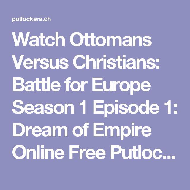 Watch Ottomans Versus Christians: Battle for Europe Season 1 Episode 1: Dream of Empire Online Free Putlocker | Putlocker - Watch Movies Online Free