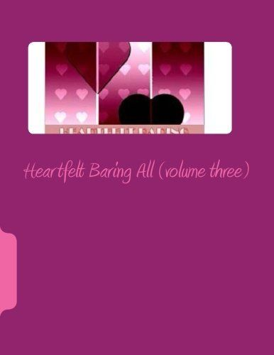 Heartfelt Baring All (volume three): Poems from the heart (Volume 3) by Teresa Joseph Franklin, http://www.amazon.com/dp/1490492151/ref=cm_sw_r_pi_dp_lWmXrb1FY0DY4