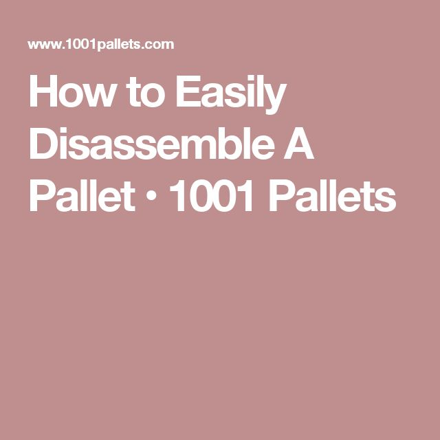 How to Easily Disassemble A Pallet • 1001 Pallets