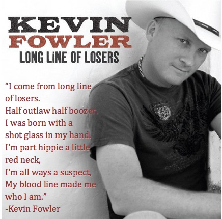 Kevin Fowler  long line of losers