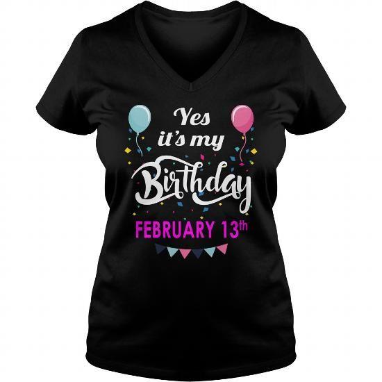 February 13 Shirt February 13 TShirt February 13 born February 13 Tshirts February 13 born on February 13 Shirts February 13 Hoodie Sunfrog Guys ladies tees Hoodie Sweat Vneck Shirt for Men and women