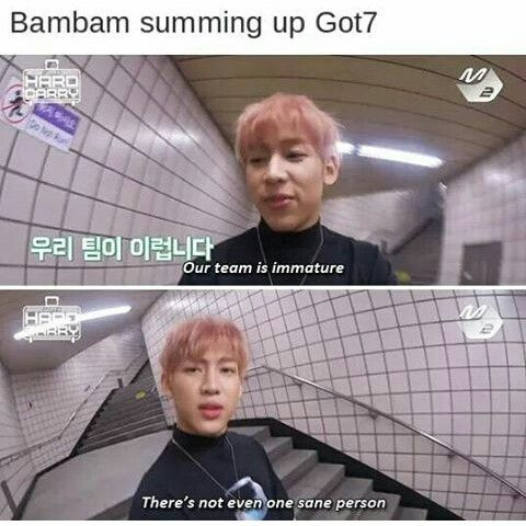 Lol, BamBam, That's what makes GOT7 so great!