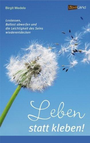 Leben statt Kleben: Loslassen, Ballast abwerfen und die Leichtigkeit des Seins wiederentdecken von Birgit Medele, http://www.amazon.de/dp/3942509059/ref=cm_sw_r_pi_dp_IuULqb14YY50S
