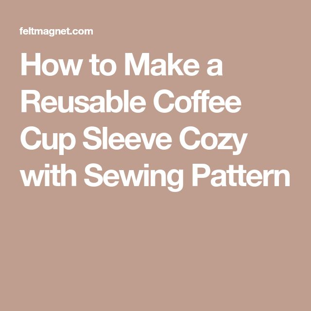 How to Make a Reusable Coffee Cup Sleeve Cozy with Sewing Pattern