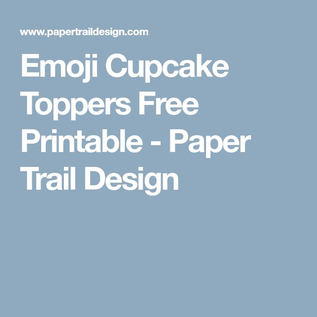 Emoji Cupcake Toppers Free Printable - Paper Trail Design