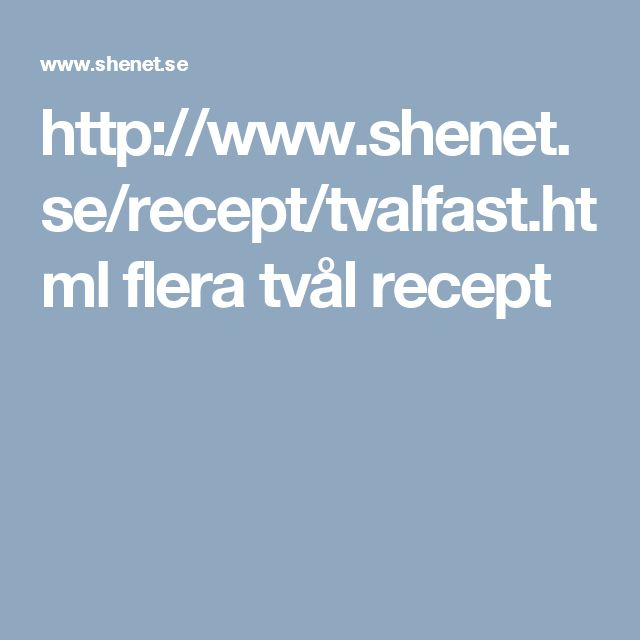 http://www.shenet.se/recept/tvalfast.html  flera tvål recept