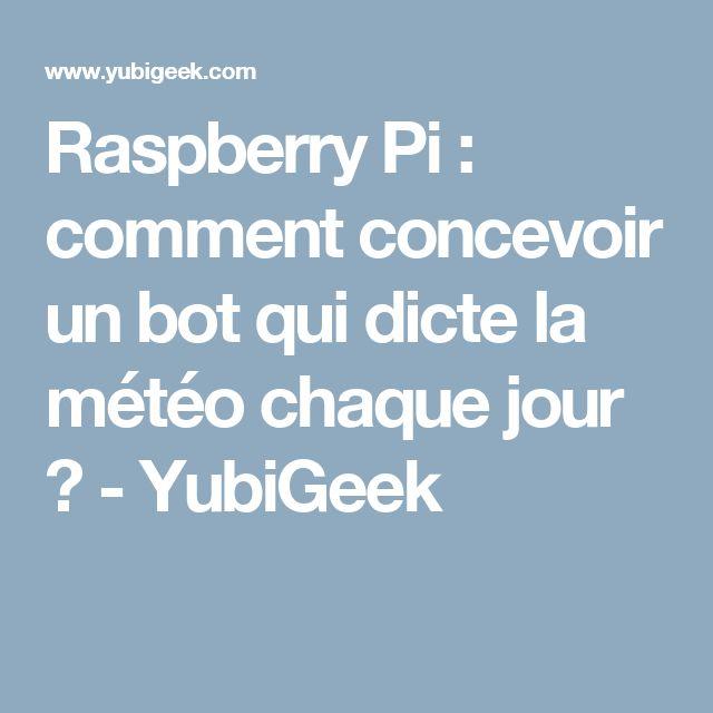 Raspberry Pi : comment concevoir un bot qui dicte la météo chaque jour ? - YubiGeek
