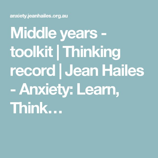 Middle years - toolkit | Thinking record | Jean Hailes - Anxiety: Learn, Think…
