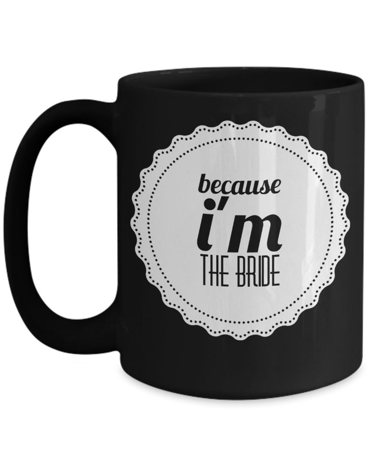 Personalized Bride Mug - Unique Gifts For Bride - 15 Oz Black Cup - Because I Am The Bride  #giftforhim #christmasgift #customgift #giftforher #yesecart #coffeemug #gift #coffeelover  Engagement Gifts For Bride  Engagement Gift Ideas For Her  Engagement Gift For Fiance Female  Engagement Gift Etiquette  Engagement Gifts Target  Engagement Gifts For Couples  Traditional Engagement Gifts  Engagement Gifts Amazon