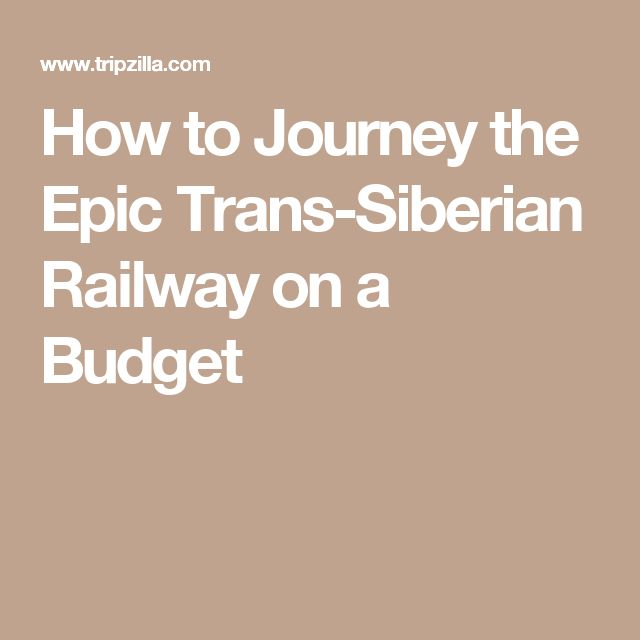 How to Journey the Epic Trans-Siberian Railway on a Budget