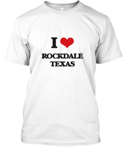 I Love Rockdale Texas White T-Shirt Front - This is the perfect gift for someone who loves Rockdale. Thank you for visiting my page (Related terms: I Love,I Love Rockdale Texas,Longhorns,Love Rockdale Texas,Rockdale,Milam,Rockdale Travel,Texas,Rock ...)