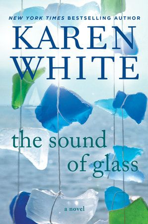 THE SOUND OF GLASS by Karen White -- The New York Times bestselling author of A Long Time Gone now explores a Southern family's buried history, which will change the life of the woman who unearths it, secret by shattering secret.