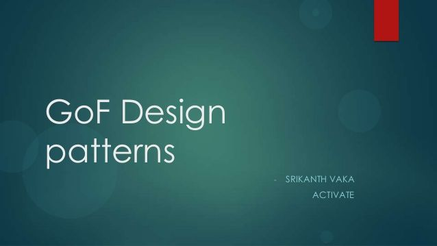 GoF Designpatterns             -   SRIKANTH VAKA                      ACTIVATE