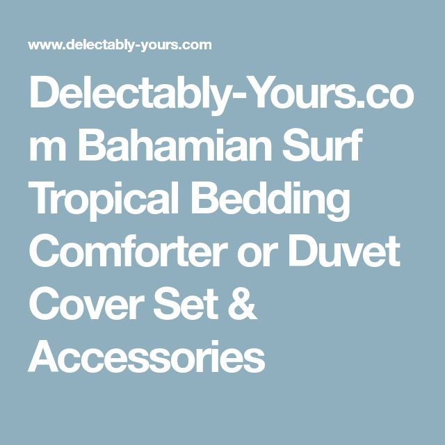 Delectably-Yours.com Bahamian Surf Tropical Bedding Comforter or Duvet Cover Set & Accessories