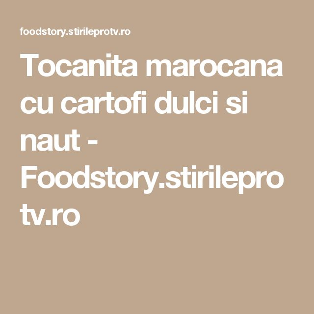 Tocanita marocana cu cartofi dulci si naut  - Foodstory.stirileprotv.ro