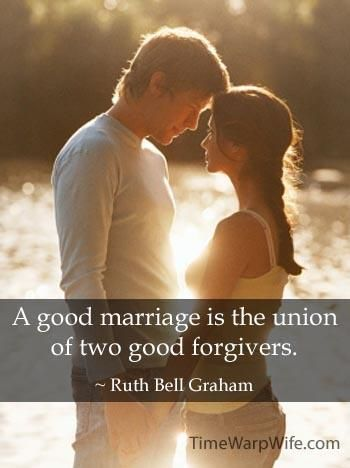 A good marriage is the union of two good forgivers. ~ Ruth