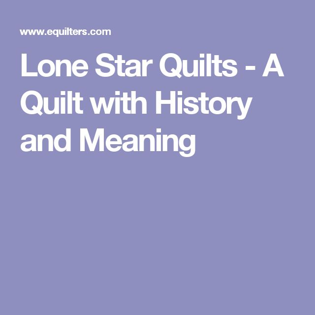 Lone Star Quilts - A Quilt with History and Meaning