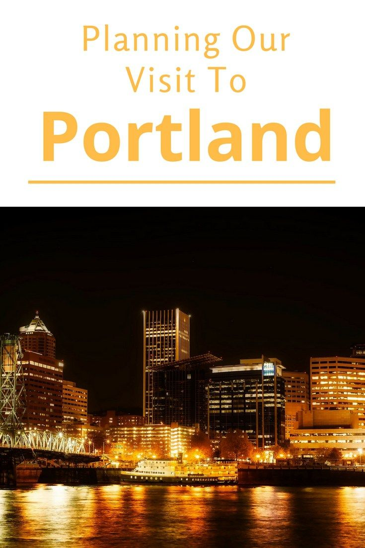 Planning our visit to Portland - Places to go, places to eat and a Bucket List as well!