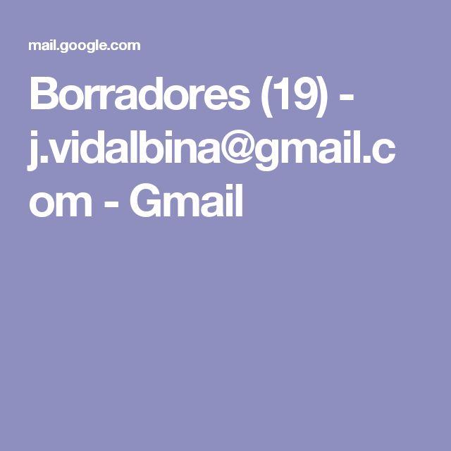 Borradores (19) - j.vidalbina@gmail.com - Gmail