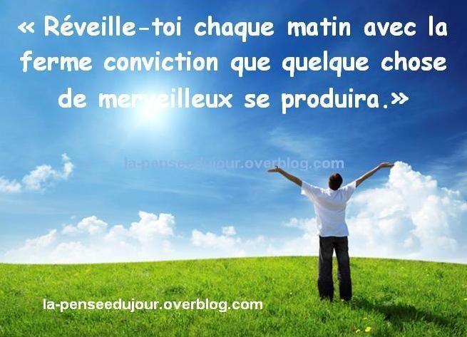 """""""Réveille-toi chaque matin avec la ferme conviction que quelque chose de merveilleux se produira."""" la-penseedujour.overblog.com"""