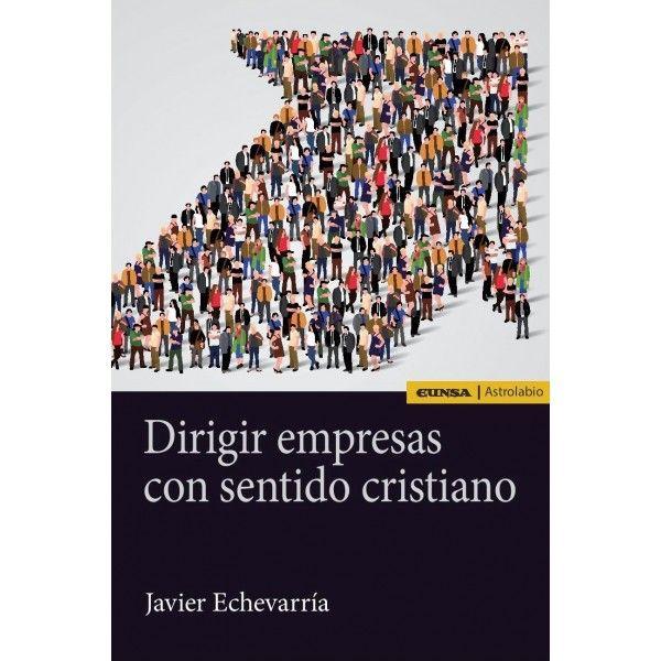 "Echeverría Ezponda, Javier. ""Dirigir empresas con sentido cristiano"". Pamplona : EUNSA, 2015. Location: 67.40-ECH IESE Library Barcelona"