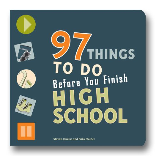 97 Things to Do Before You Finish High School by Steven Jenkins and Erika Stalder has all the how-tos you won't learn in a classroom.