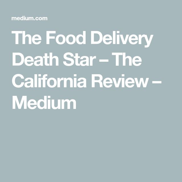 The Food Delivery Death Star – The California Review – Medium