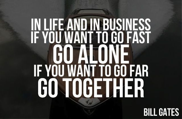 """In life and in business if you want to go fast go alone if you want to go far go together."" - Bill Gates #Quotes"