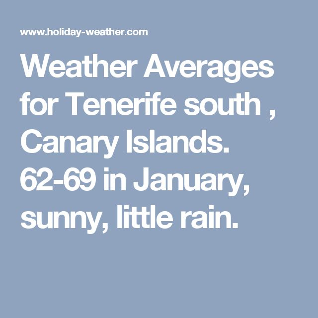 Weather Averages for Tenerife south , Canary Islands. 62-69 in January, sunny, little rain.