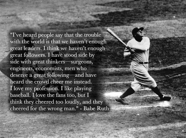 Babe Ruth on Followership Babe ruth quotes, Babe ruth