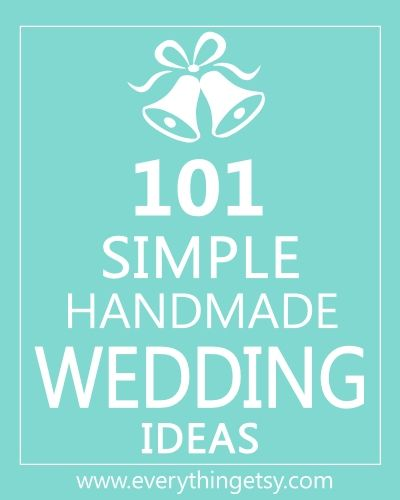101 Simple Handmade Wedding Ideas - EverythingEtsy.com