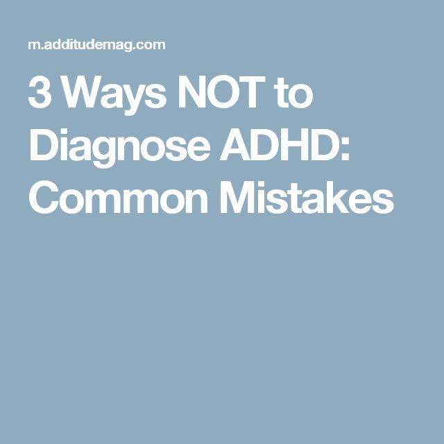 3 Ways NOT to Diagnose ADHD: Common Mistakes