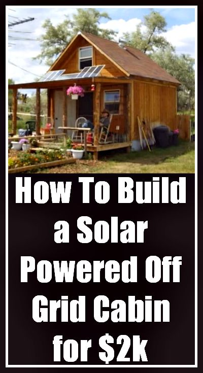 How To Build a Solar Powered Off Grid Cabin for $2k or less.  http://diyorganix.com/building-a-cabin-using-2000-or-less/