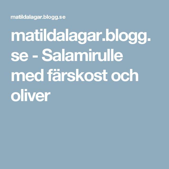 matildalagar.blogg.se - Salamirulle med färskost och oliver